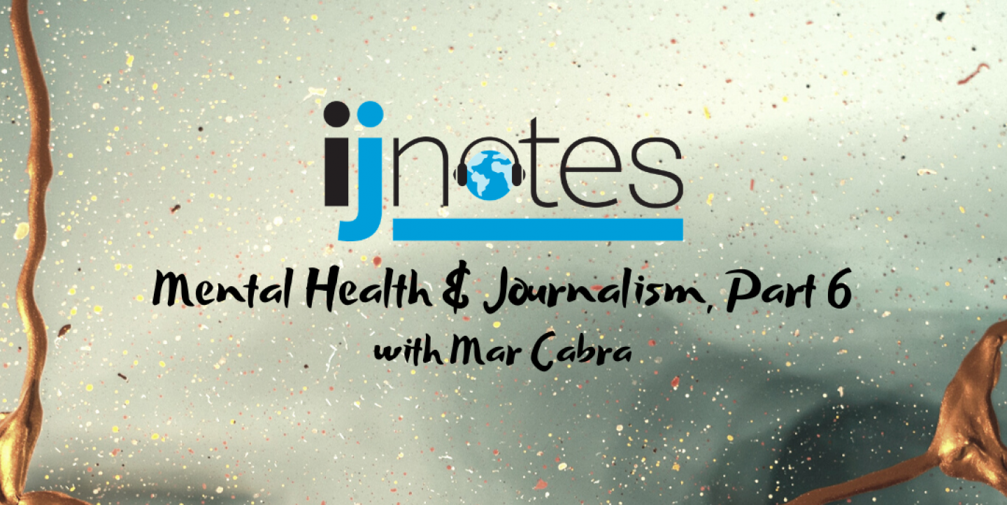 Mental health and journalism, Part 6: A conversation with Mar Cabra