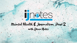 "Text over a blue abstract background. It reads ""IJNotes: Mental health and journalism, Part 2 with Dean Yates."""